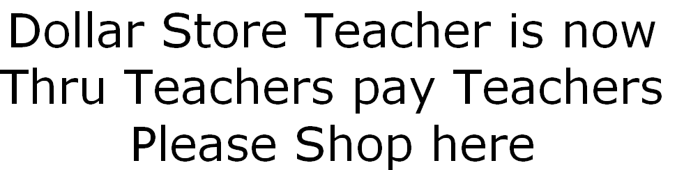 Dollar Store Teacher is now Thru Teachers pay Teachers Please Shop here
