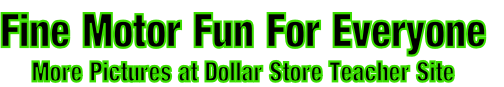 Fine Motor Fun For Everyone More Pictures at Dollar Store Teacher Site