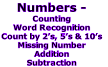 Numbers -  Counting  Word Recognition  Count by 2's, 5's & 10's  Missing Number  Addition  Subtraction