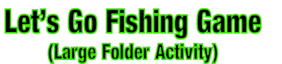 Let's Go Fishing Game  (Large Folder Activity)